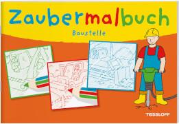 Tessloff Zaubermalbuch. Baustelle